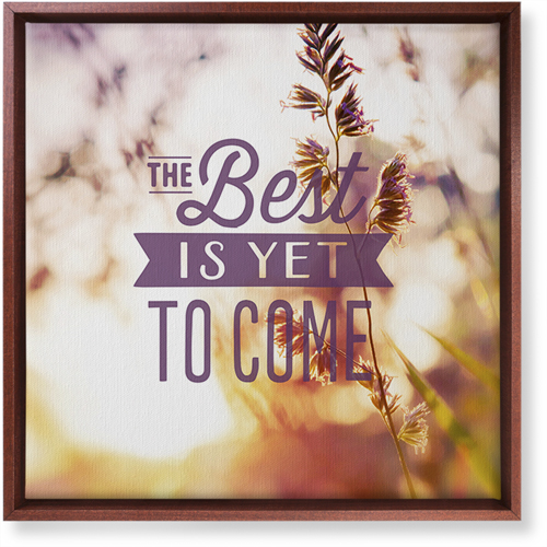 The Best Is Yet To Come Canvas Print, CANVAS_FRAME_BROWN, Single piece, 16 x 16 inches, Multicolor