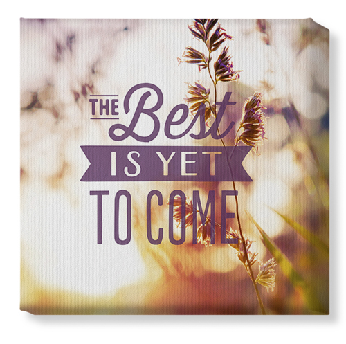 The Best Is Yet To Come Canvas Print, CANVAS_FRAME_NONE, Single piece, 12 x 12 inches, Multicolor